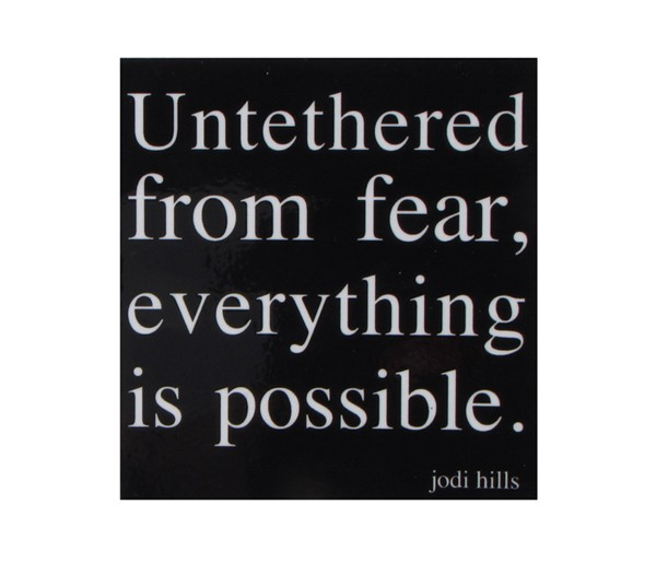 untethered from fear