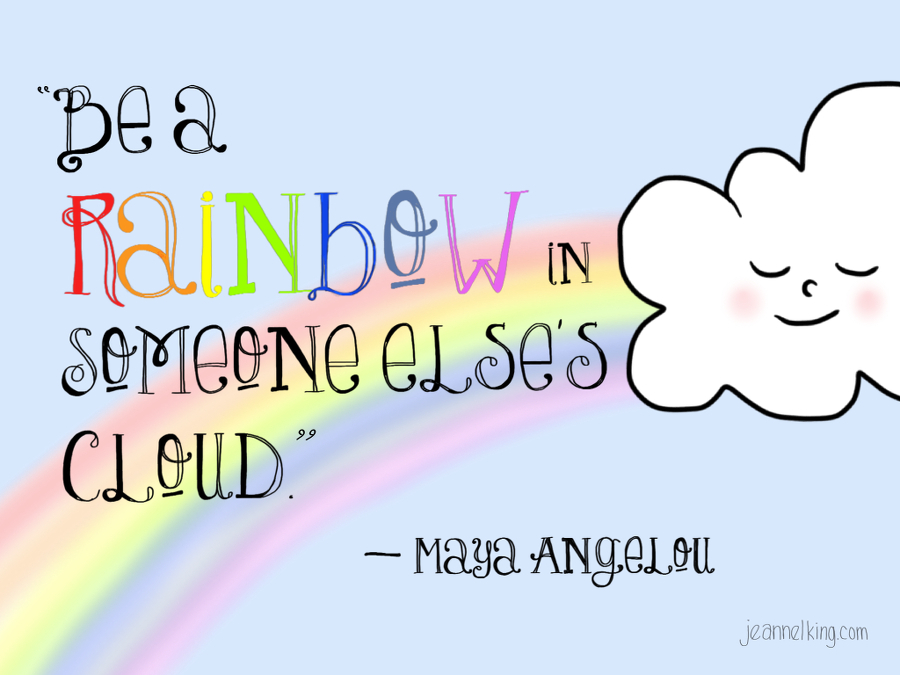Be A Rainbow In Someone Elses Cloud A Project For Kindness